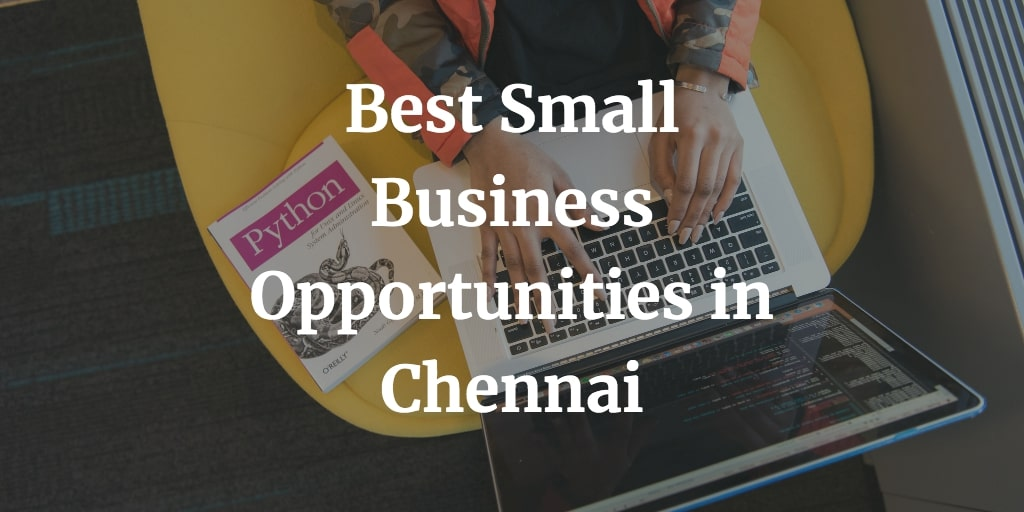 best business ideas and opportunities in Chennai